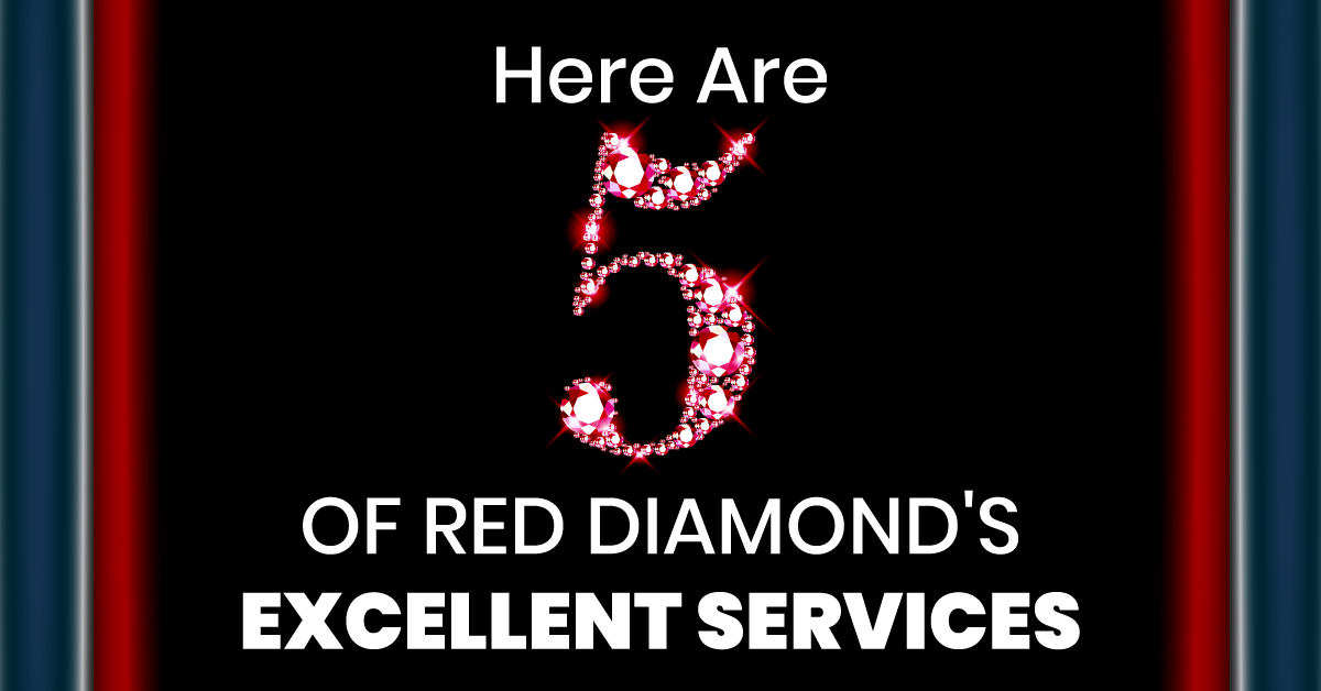 Here Are 5 Of Red Diamond's Excellent Services